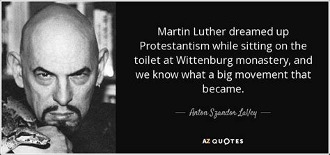 Anton Szandor LaVey quote: Martin Luther dreamed up